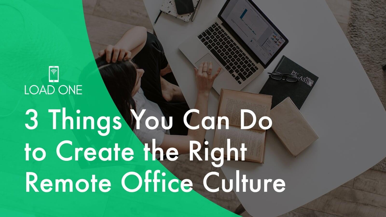 3 Things You Can Do to Create the Right Remote Office Culture