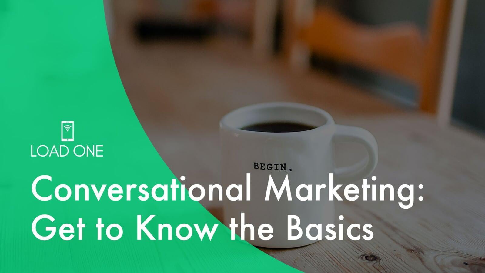 Conversational Marketing: Get to Know the Basics